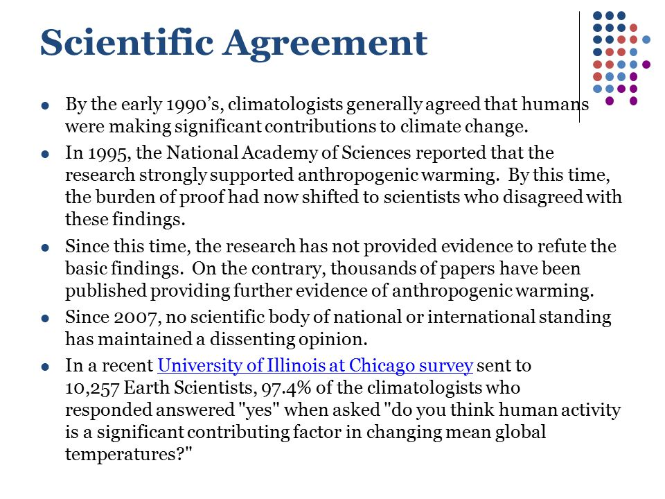 Scientific Agreement By the early 1990's, climatologists generally agreed that humans were making significant contributions to climate change.