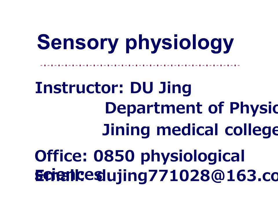 Sensory physiology Instructor: DU Jing Department of Physiology