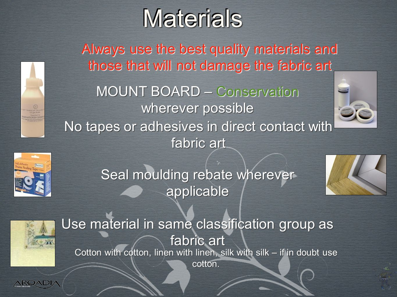 Materials Always use the best quality materials and
