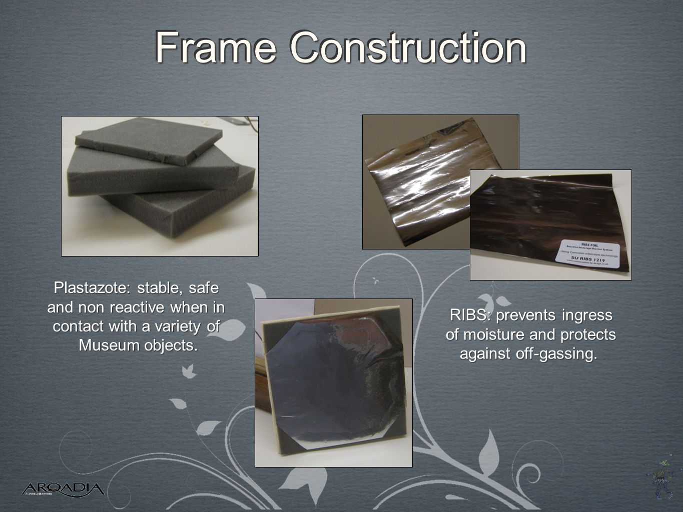 Frame Construction Plastazote: stable, safe and non reactive when in