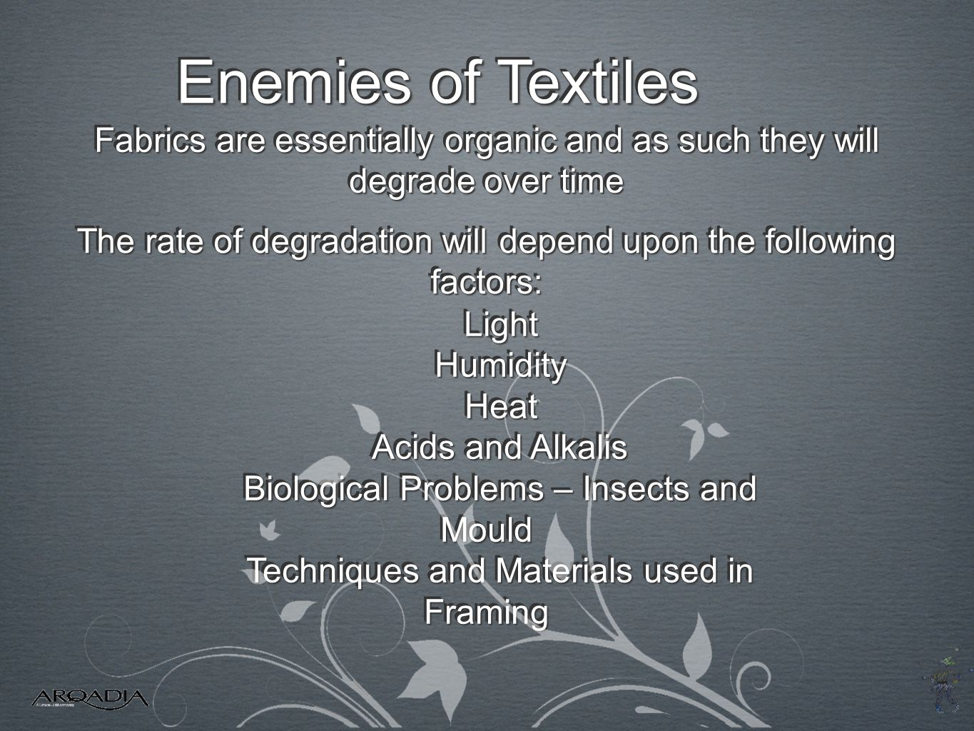 Enemies of Textiles Fabrics are essentially organic and as such they will degrade over time.