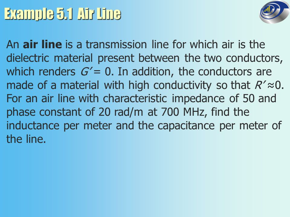 Example 5.1 Air Line An air line is a transmission line for which air is the.
