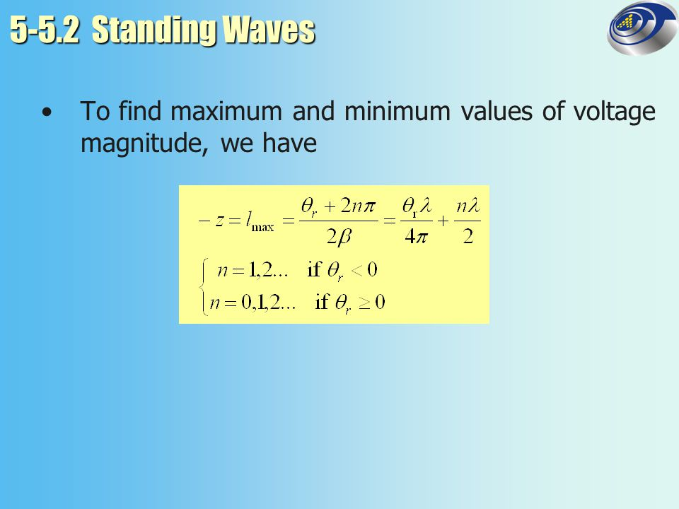 5-5.2 Standing Waves To find maximum and minimum values of voltage magnitude, we have
