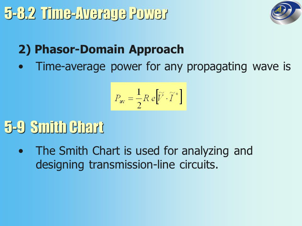 5-8.2 Time-Average Power 5-9 Smith Chart 2) Phasor-Domain Approach