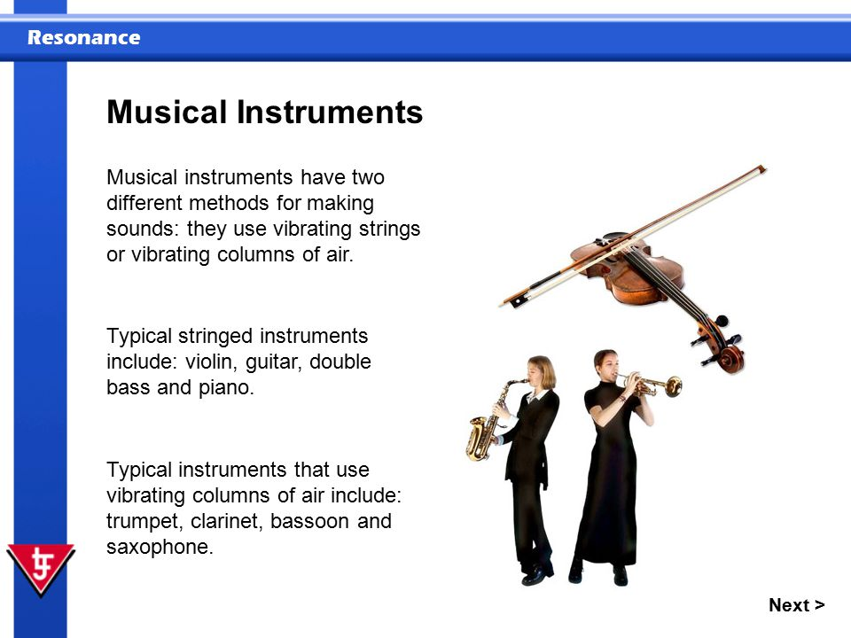 Musical Instruments Musical instruments have two different methods for making sounds: they use vibrating strings or vibrating columns of air.