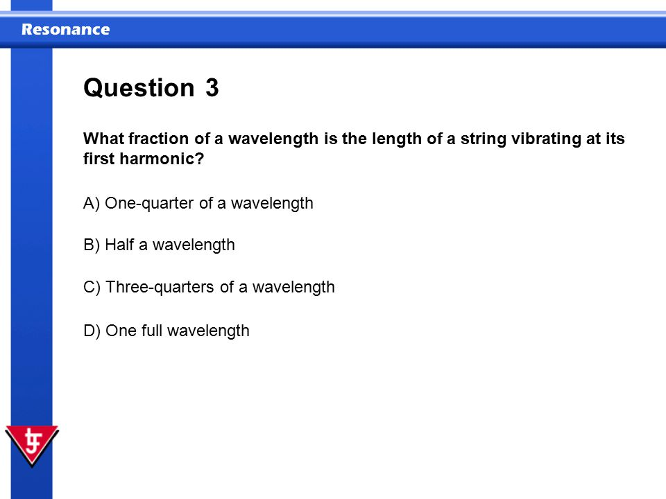 Question 3. What fraction of a wavelength is the length of a string vibrating at its first harmonic