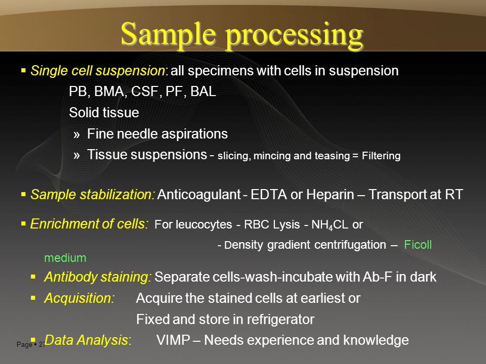 Sample processing Single cell suspension: all specimens with cells in suspension. PB, BMA, CSF, PF, BAL.