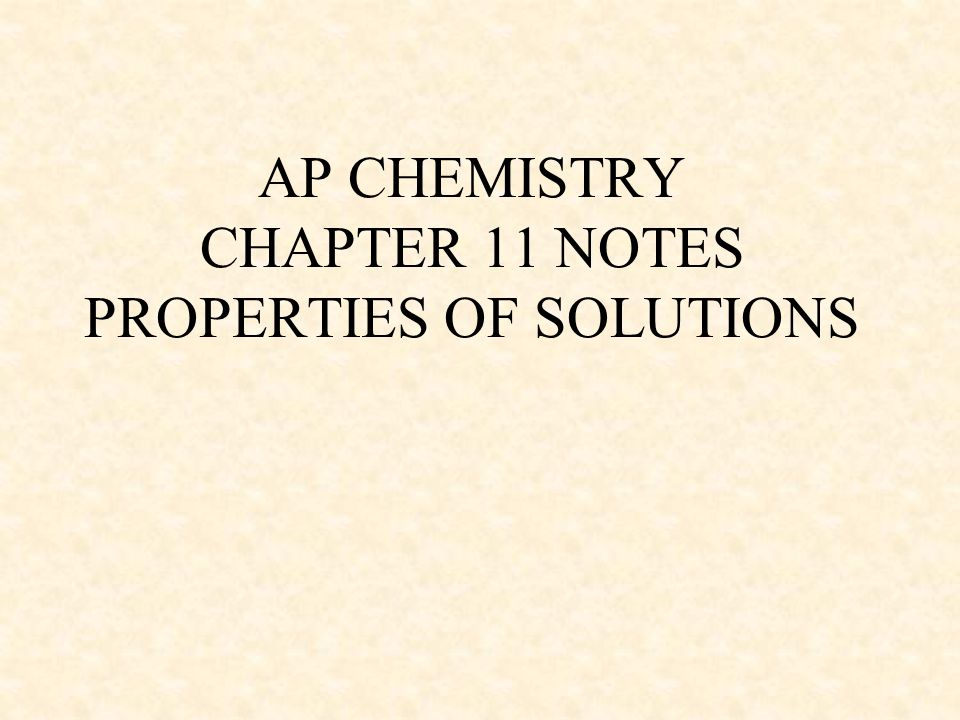 AP CHEMISTRY CHAPTER 11 NOTES PROPERTIES OF SOLUTIONS