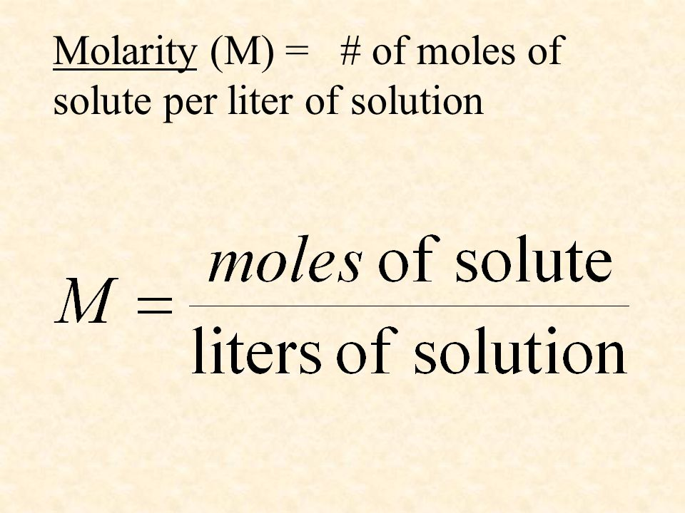 Molarity (M) = # of moles of solute per liter of solution