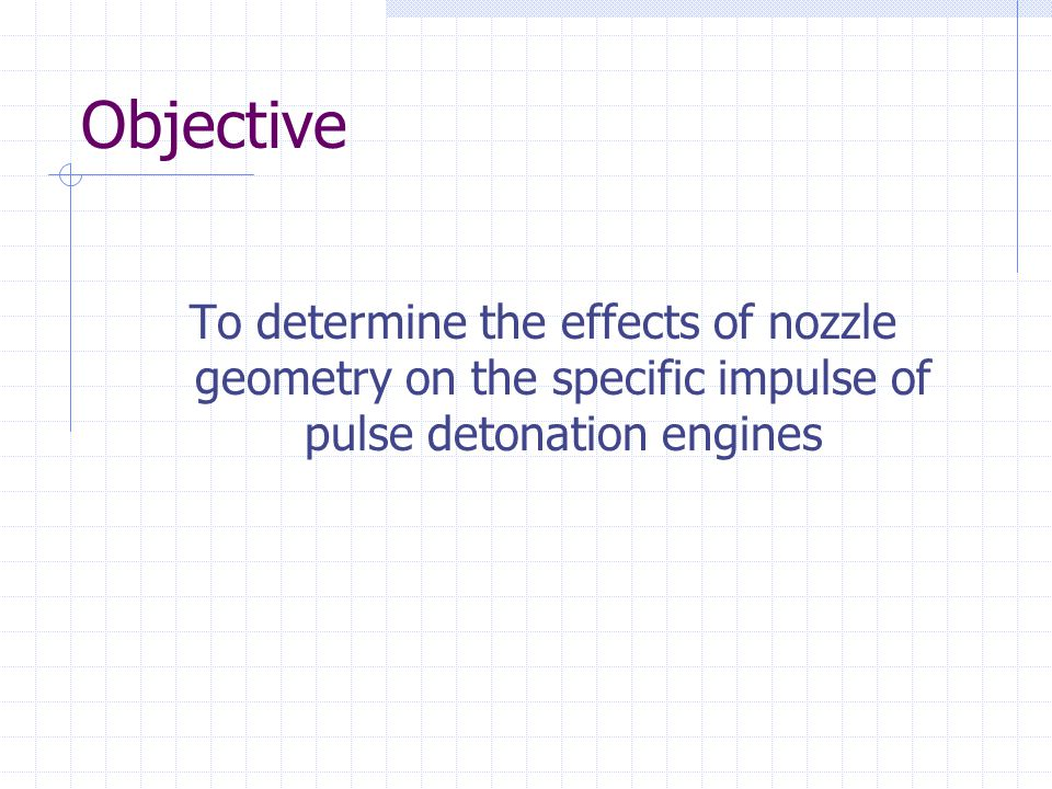 Objective To determine the effects of nozzle geometry on the specific impulse of pulse detonation engines.