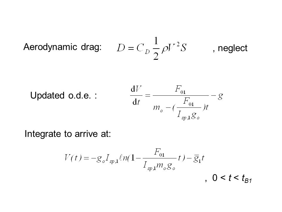 Aerodynamic drag: , neglect Updated o.d.e. : Integrate to arrive at: , 0 < t < tB1