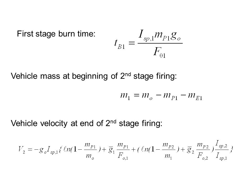 First stage burn time: Vehicle mass at beginning of 2nd stage firing: Vehicle velocity at end of 2nd stage firing:
