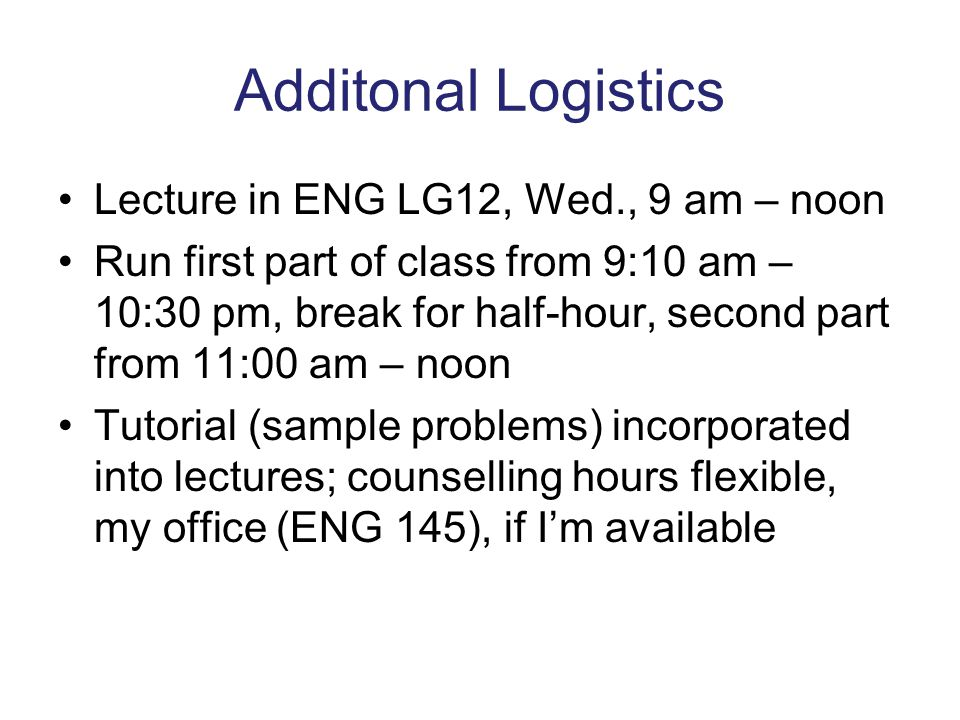 Additonal Logistics Lecture in ENG LG12, Wed., 9 am – noon