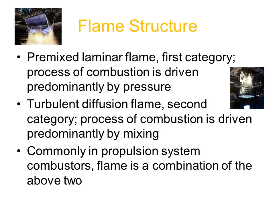 Flame Structure Premixed laminar flame, first category; process of combustion is driven predominantly by pressure.