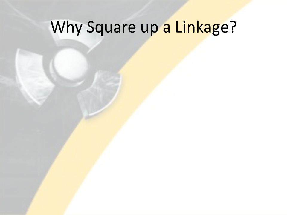 Why Square up a Linkage