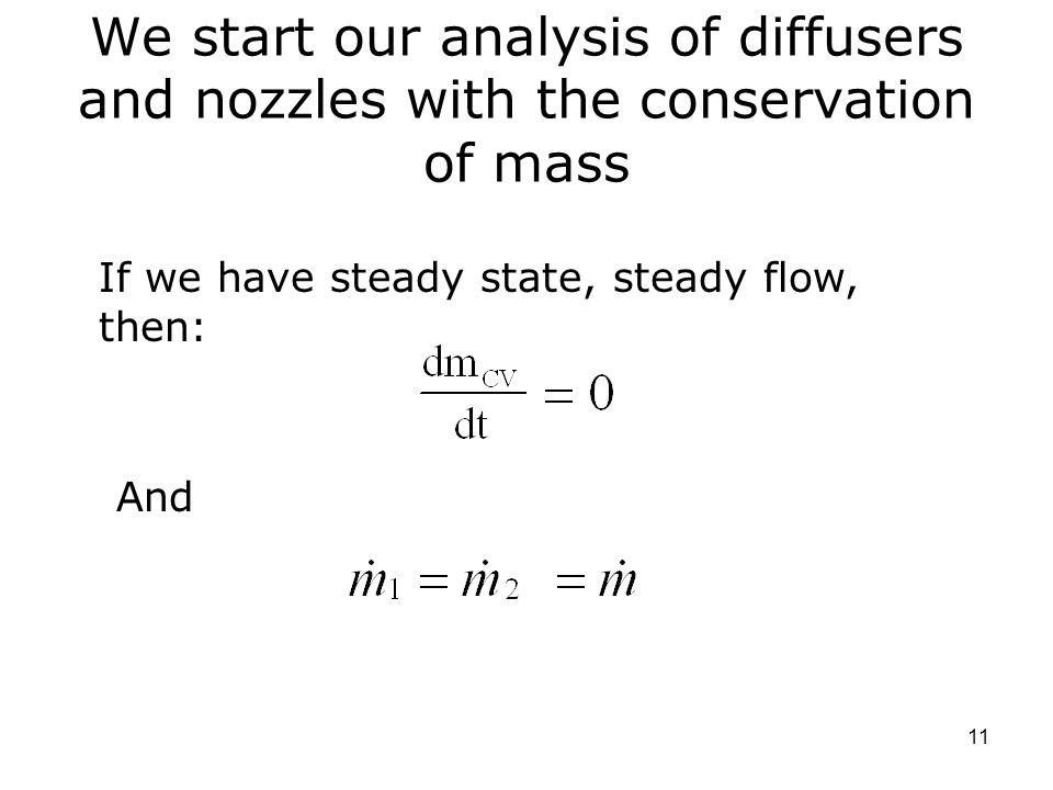 We start our analysis of diffusers and nozzles with the conservation of mass