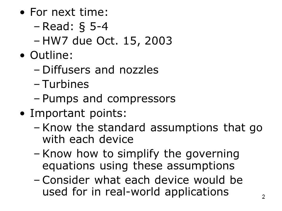For next time: Read: § 5-4. HW7 due Oct. 15, 2003. Outline: Diffusers and nozzles. Turbines. Pumps and compressors.