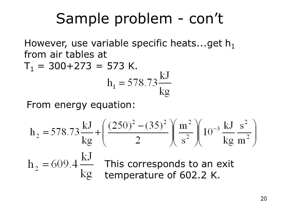Sample problem - con't However, use variable specific heats...get h1 from air tables at T1 = 300+273 = 573 K.