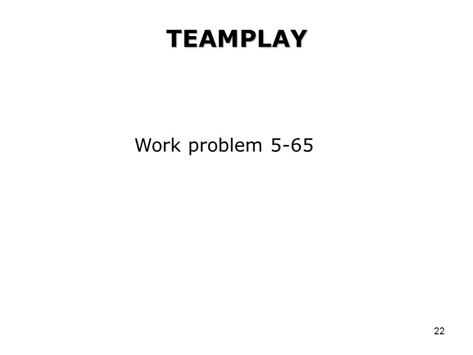 TEAMPLAY Work problem 5-65