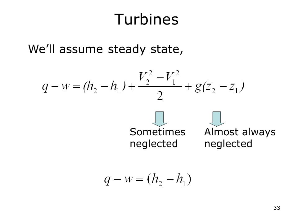 Turbines We'll assume steady state, Sometimes neglected