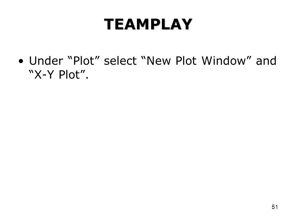 TEAMPLAY Under Plot select New Plot Window and X-Y Plot .