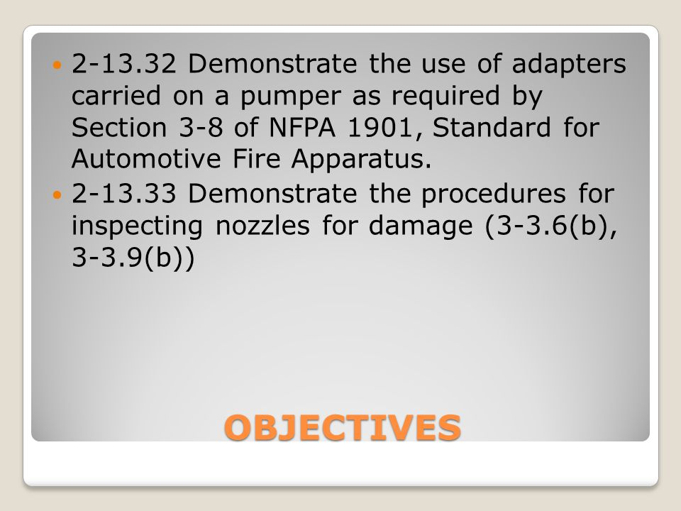 2-13.32 Demonstrate the use of adapters carried on a pumper as required by Section 3-8 of NFPA 1901, Standard for Automotive Fire Apparatus.
