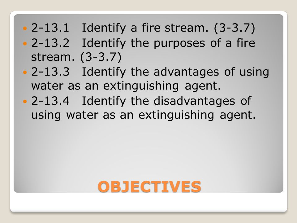 OBJECTIVES 2-13.1 Identify a fire stream. (3-3.7)