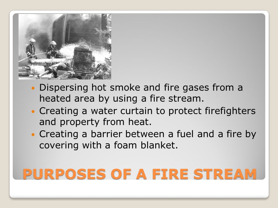 PURPOSES OF A FIRE STREAM