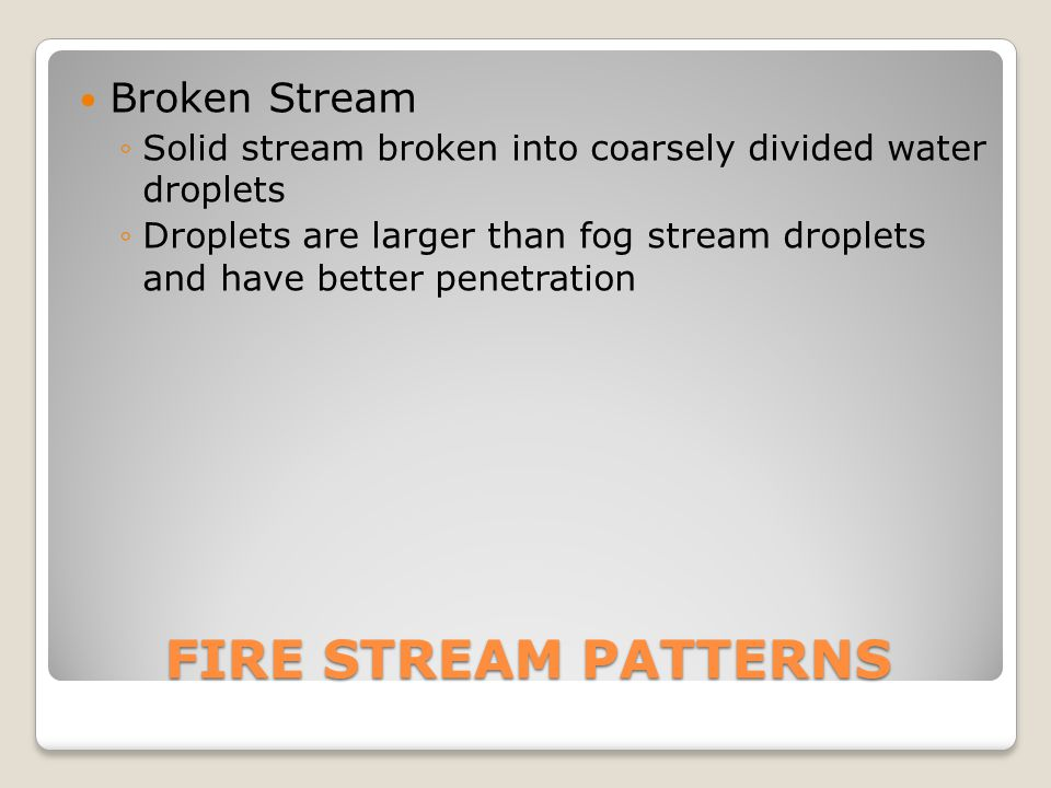 FIRE STREAM PATTERNS Broken Stream