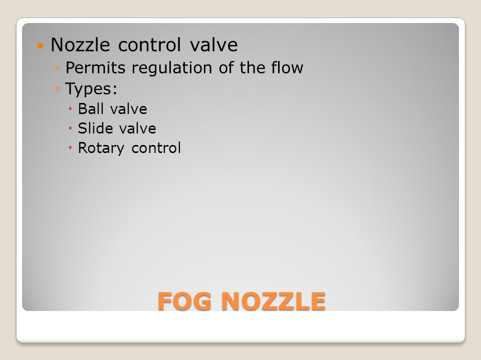 FOG NOZZLE Nozzle control valve Permits regulation of the flow Types: