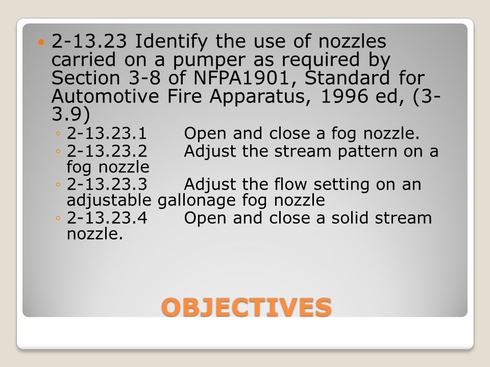 2-13.23 Identify the use of nozzles carried on a pumper as required by Section 3-8 of NFPA1901, Standard for Automotive Fire Apparatus, 1996 ed, (3- 3.9)