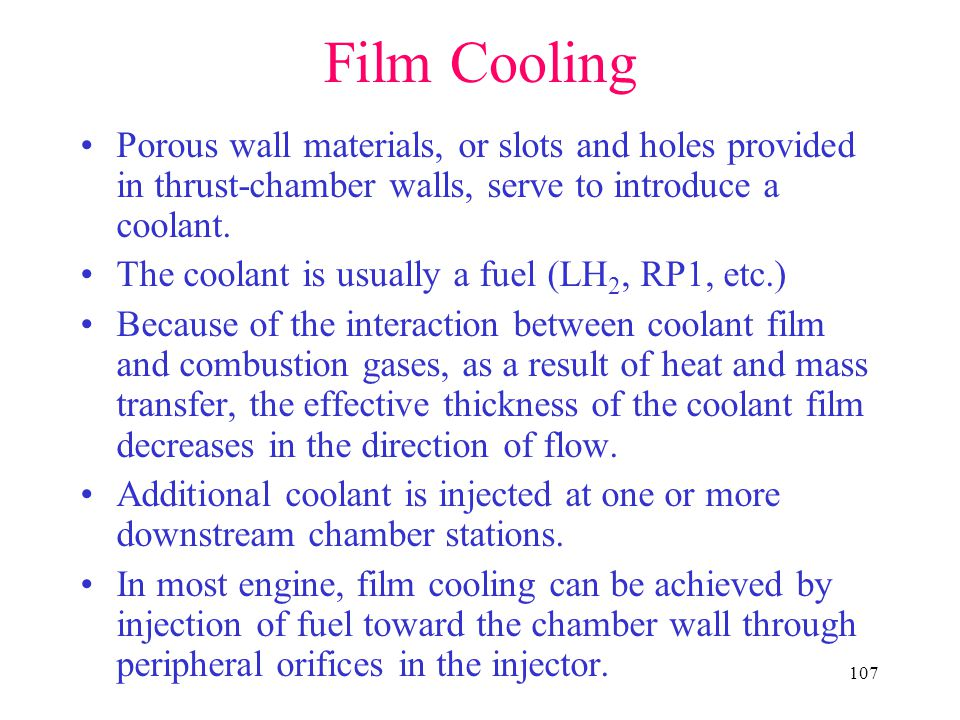 Film Cooling Porous wall materials, or slots and holes provided in thrust-chamber walls, serve to introduce a coolant.