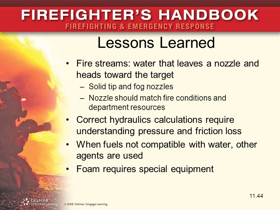 Lessons Learned Fire streams: water that leaves a nozzle and heads toward the target. Solid tip and fog nozzles.