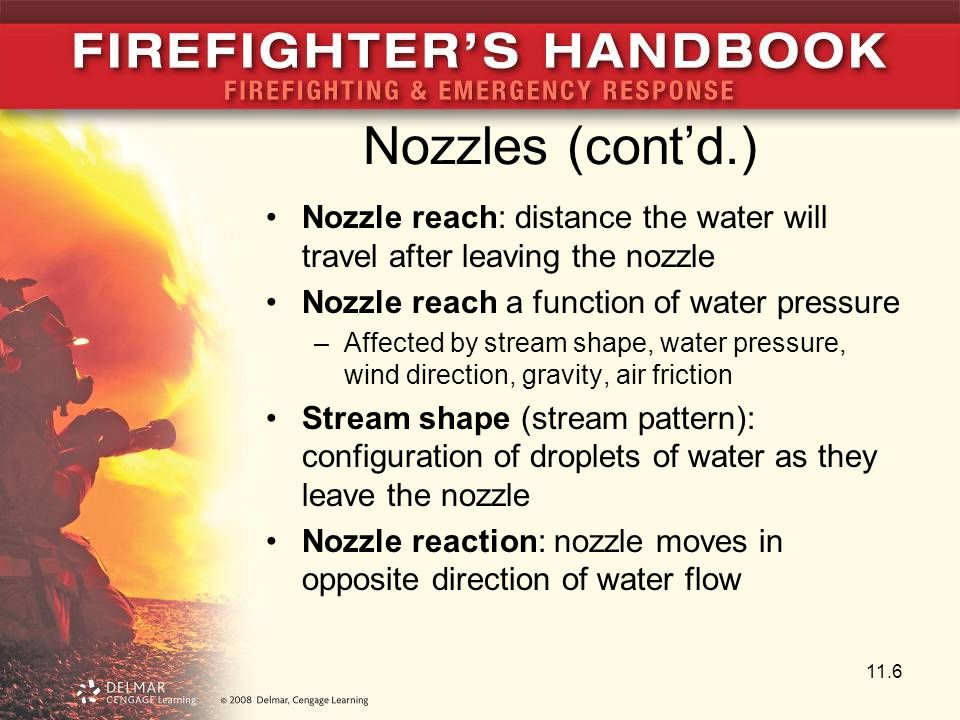 Nozzles (cont'd.) Nozzle reach: distance the water will travel after leaving the nozzle. Nozzle reach a function of water pressure.
