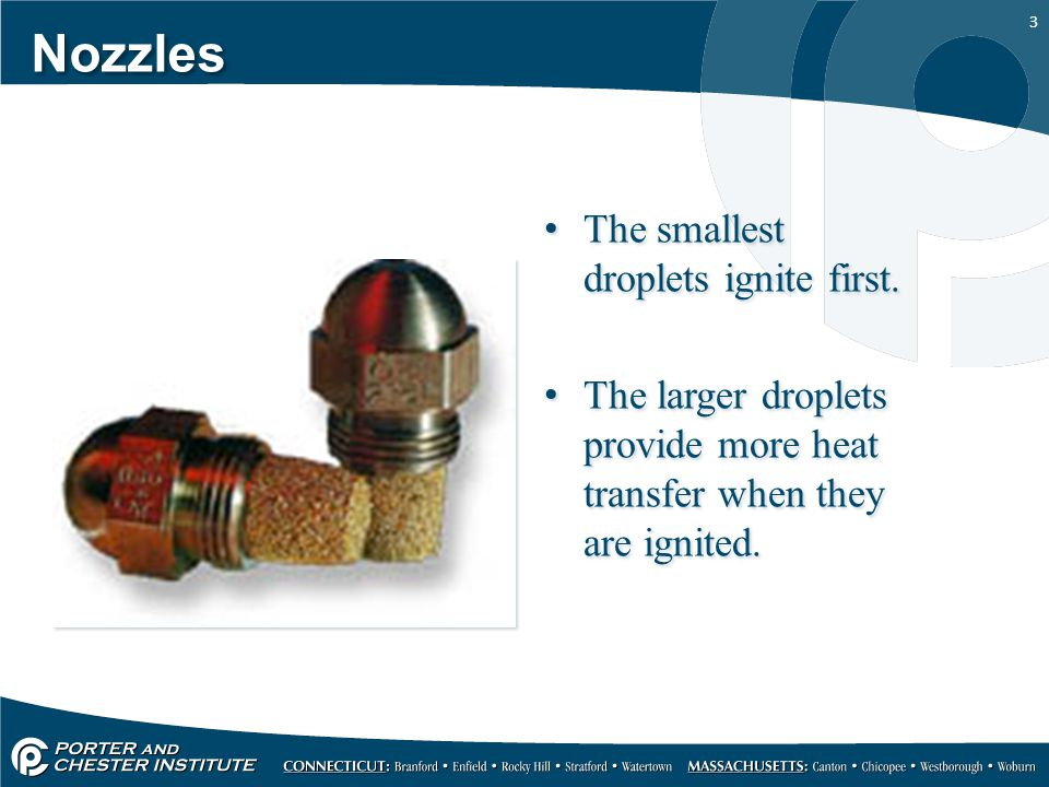 Nozzles The smallest droplets ignite first.