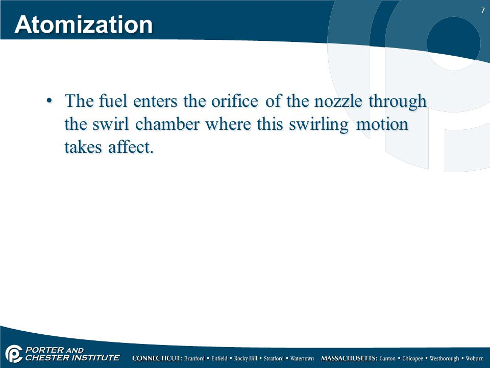 Atomization The fuel enters the orifice of the nozzle through the swirl chamber where this swirling motion takes affect.