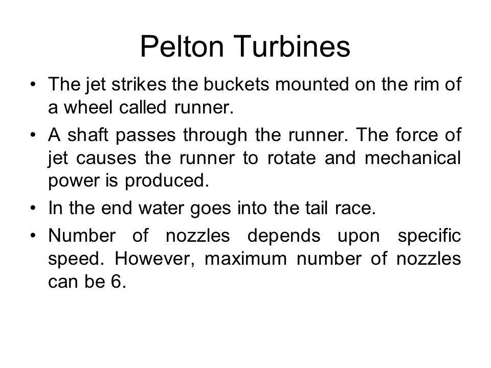 Pelton Turbines The jet strikes the buckets mounted on the rim of a wheel called runner.