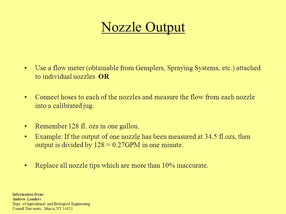 Nozzle Output Use a flow meter (obtainable from Gemplers, Spraying Systems, etc.) attached to individual nozzles OR.