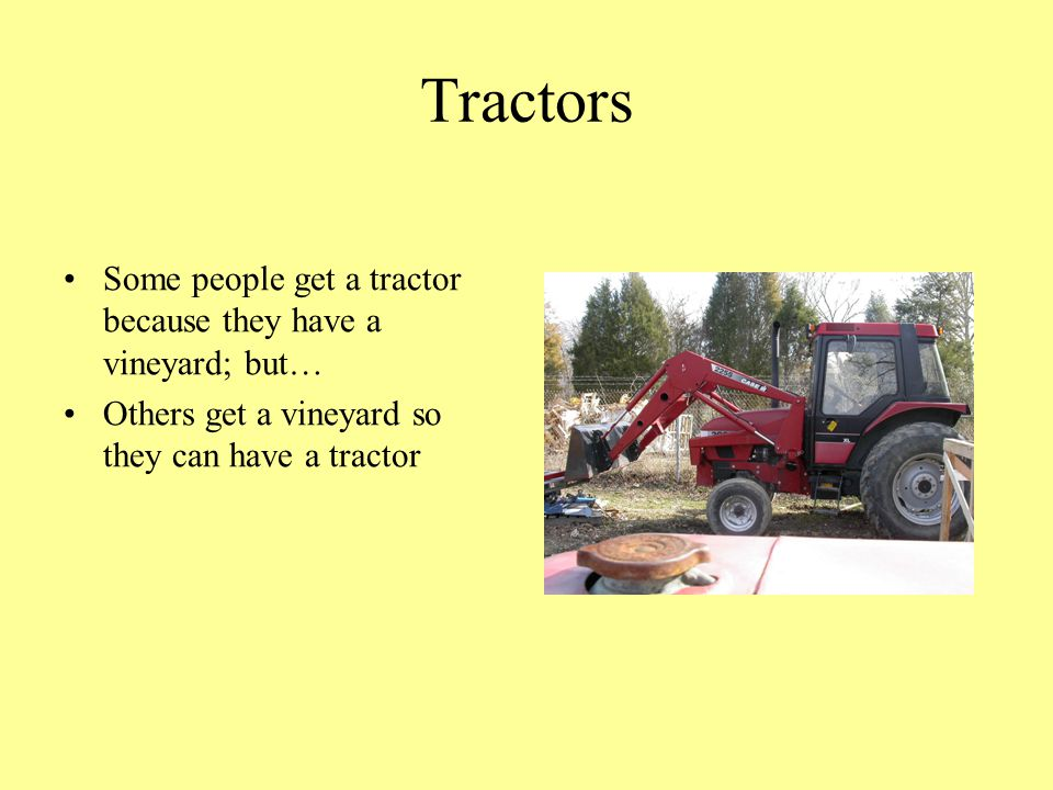 Tractors Some people get a tractor because they have a vineyard; but…