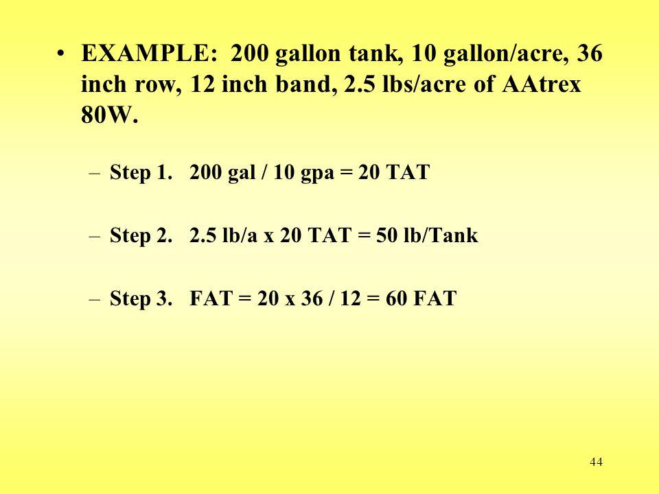 EXAMPLE: 200 gallon tank, 10 gallon/acre, 36 inch row, 12 inch band, 2