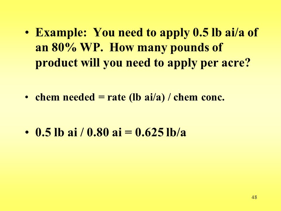 Example: You need to apply 0. 5 lb ai/a of an 80% WP