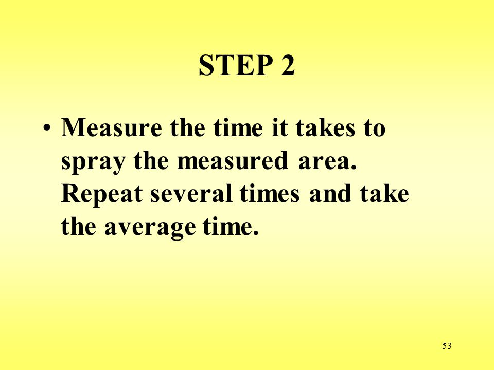 STEP 2 Measure the time it takes to spray the measured area.