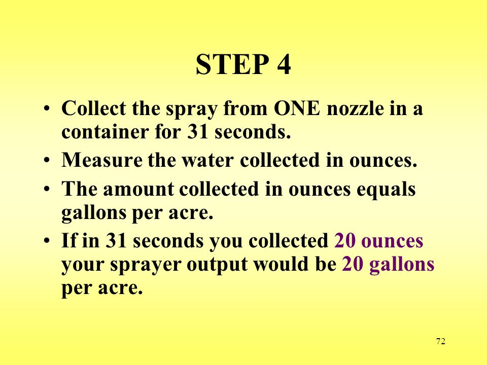 STEP 4 Collect the spray from ONE nozzle in a container for 31 seconds. Measure the water collected in ounces.