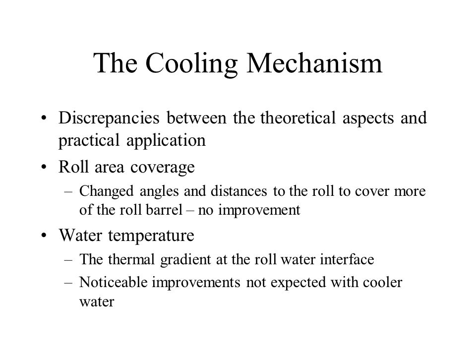 The Cooling Mechanism Discrepancies between the theoretical aspects and practical application. Roll area coverage.