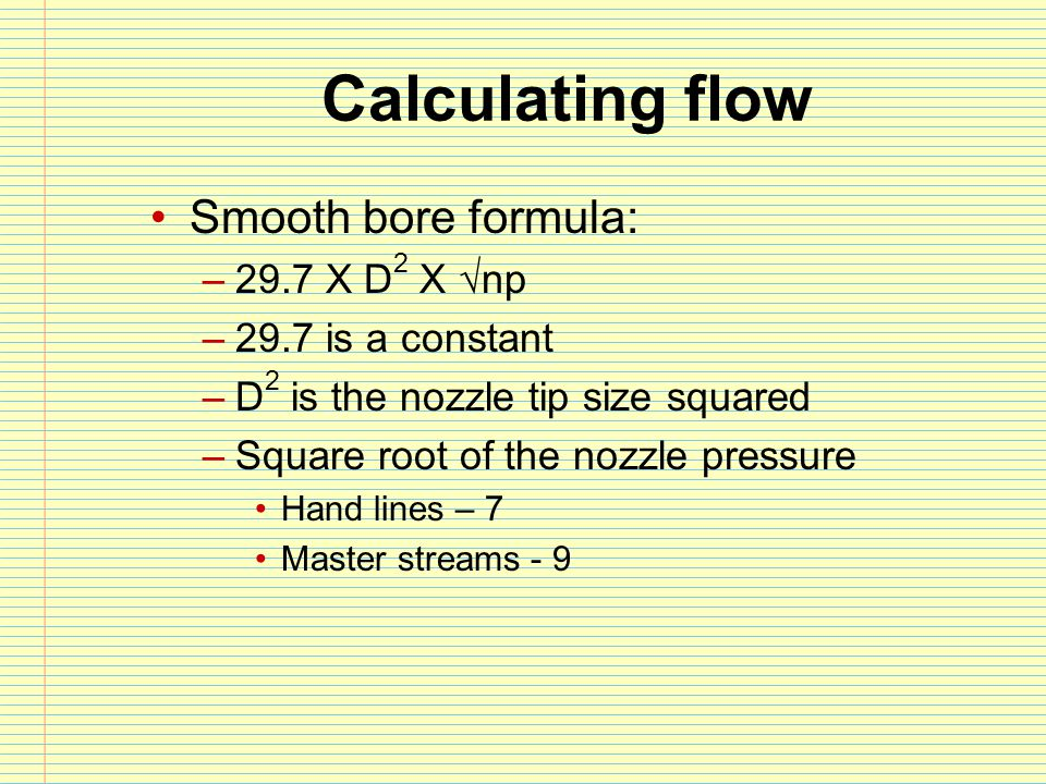 Calculating flow Smooth bore formula: 29.7 X D2 X √np