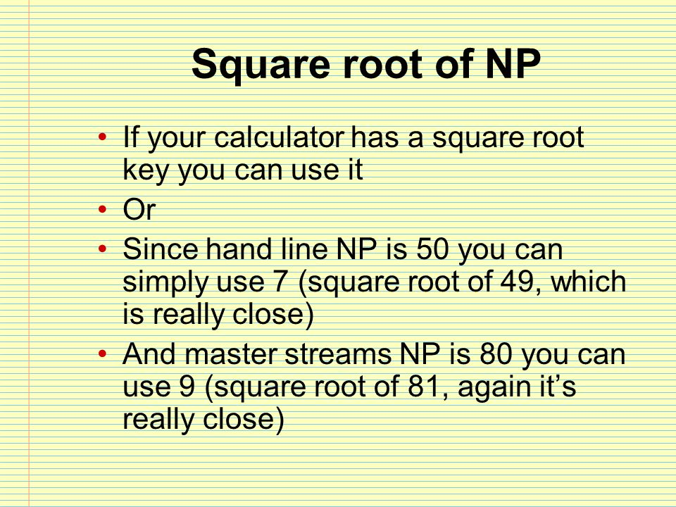 Square root of NP If your calculator has a square root key you can use it. Or.