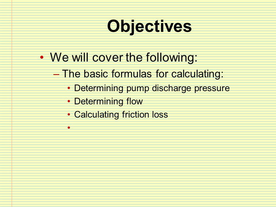 Objectives We will cover the following:
