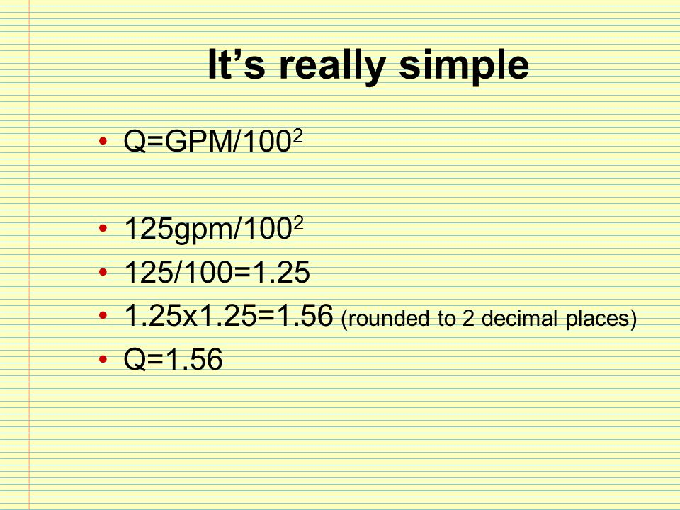 It's really simple Q=GPM/1002 125gpm/1002 125/100=1.25