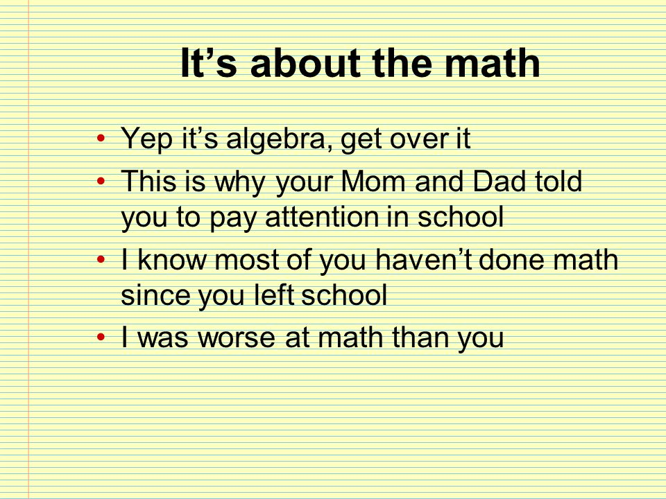 It's about the math Yep it's algebra, get over it