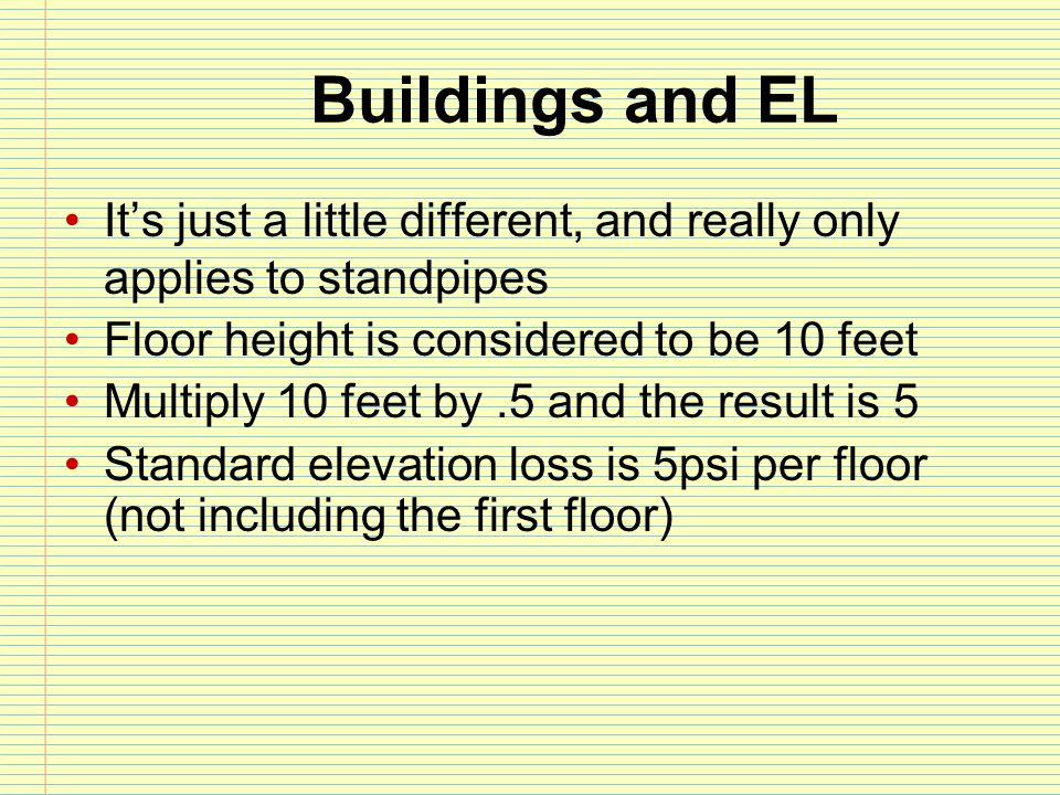 Buildings and EL It's just a little different, and really only applies to standpipes. Floor height is considered to be 10 feet.